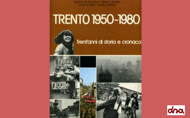 """""""Trento 1950-1980. Trent'anni di storia e cronaca"""""""